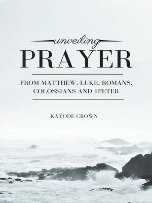 cover image of Unveiling Prayer From Matthew, Luke, Romans, Colossians and 1Peter
