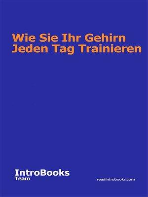 cover image of Wie Sie Ihr Gehirn Jeden Tag Trainieren