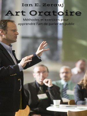 cover image of Art oratoire Méthodes et exercices pour apprendre l'art de parler en public