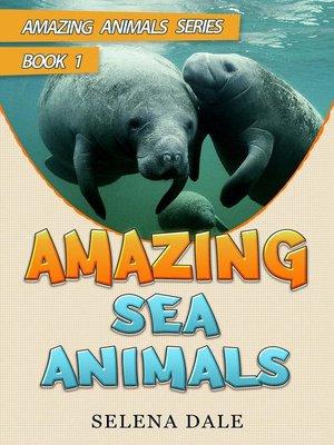 cover image of Amazing Sea Animals