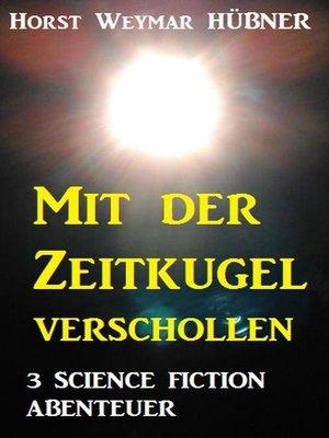 cover image of Mit der Zeitkugel verschollen--3 Science Fiction Abenteuer