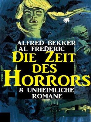 cover image of Die Zeit des Horrors--8 unheimliche Romane