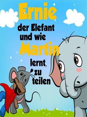 cover image of Ernie der Elefant und wie Martin lernt, zu teilen