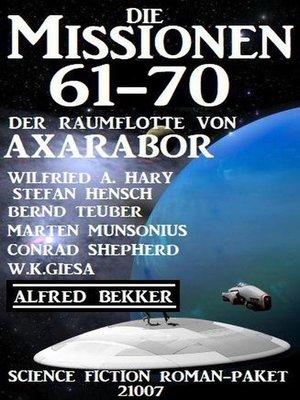 cover image of Die Missionen 61-70 der Raumflotte von Axarabor