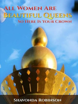 cover image of All Women Are Beautiful Queens, So Here Is Your Crown