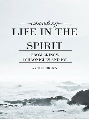 cover image of Unveiling Life in the Spirit From 2Kings, 1Chronicles and Job