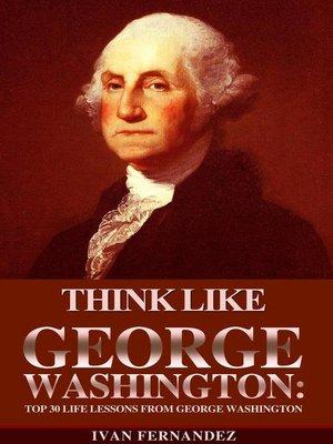 cover image of Think Like George Washington