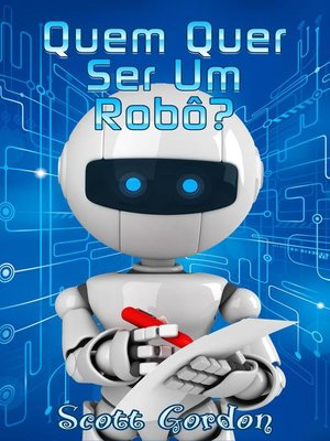 cover image of Quem Quer Ser Um Robô?