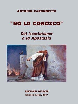 """cover image of """"No lo conozco. Del iscariotismo a la apostasía"""""""