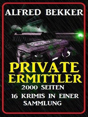 cover image of Private Ermittler--2000 Seiten, 16 Krimis in einer Sammlung