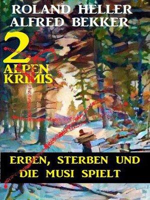 cover image of Erben, sterben und die Musi spielt