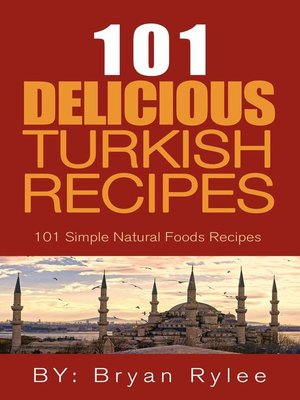 cover image of The Spirit of Turkey--101 Simple and Delicious Turkish Recipes for the Entire Family