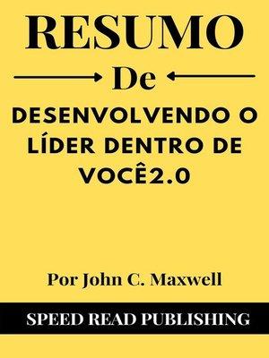 cover image of Resumo De Desenvolvendo O Líder Dentro De Você2.0 Por John C. Maxwell