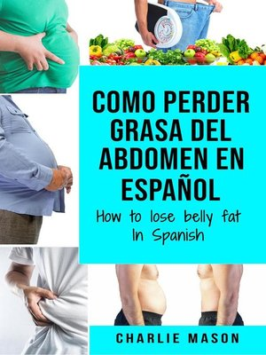 cover image of Como Perder Grasa Del Abdomen En Español/ How to Lose Belly Fat In Spanish