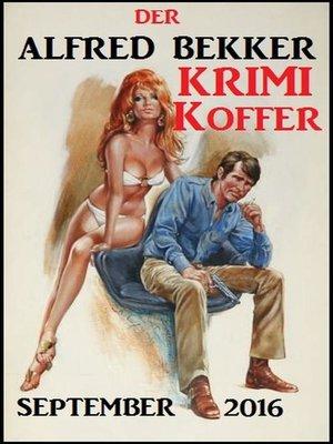 cover image of Der Alfred Bekker Krimi Koffer September 2016