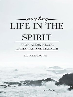 cover image of Unveiling Life in the Spirit From Amos, Micah, Zechariah and Malachi
