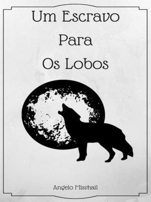 cover image of Um Escravo Para Os Lobos