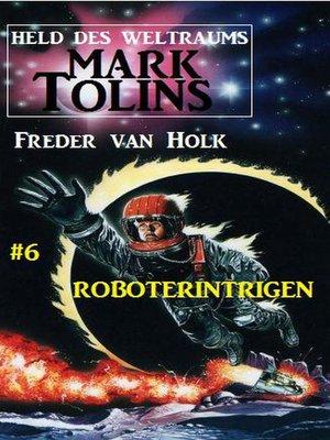 cover image of Roboterintrigen  Mark Tolins--Held des Weltraums #6