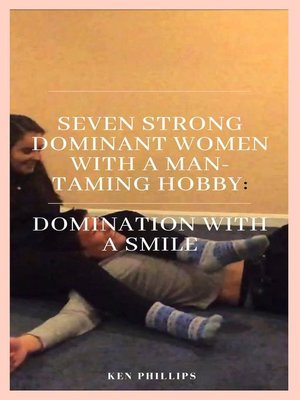 cover image of Seven Strong, Dominant Women With a Man-Taming Hobby