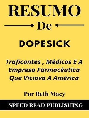 cover image of Resumo De Dopesick Por Beth Macy Traficantes , Médicos E a Empresa Farmacêutica Que Viciava a América