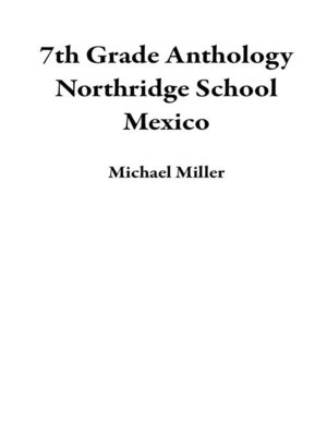 cover image of 7th Grade Anthology Northridge School Mexico