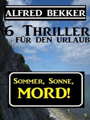 cover image of Sommer, Sonne, Mord! 6 Thriller für den Urlaub