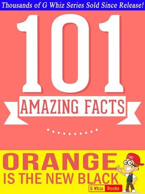 cover image of Orange is the New Black--101 Amazing Facts You Didn't Know