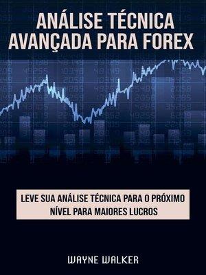cover image of Análise Técnica Avançada Para Forex