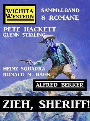 cover image of Zieh, Sheriff! Wichita Western Sammelband 8 Romane