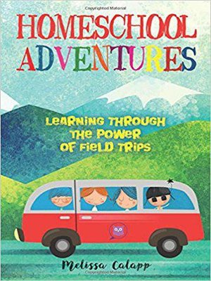 cover image of Homeschool Adventures, Learning Through the Power of Field Trips