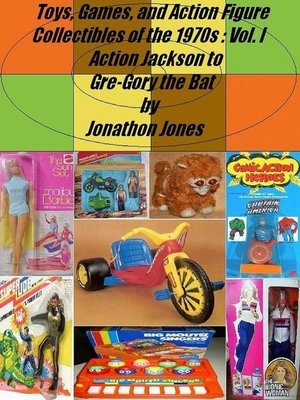 cover image of Volume I Action Jackson to Gre-Gory the Bat: Toys, Games, and Action Figure Collectibles of the 1970s, #1