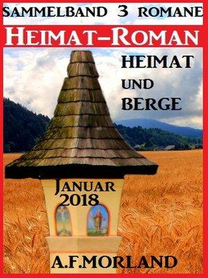 cover image of Heimatroman Sammelband 3 Romane Heimat und Berge Januar 2018
