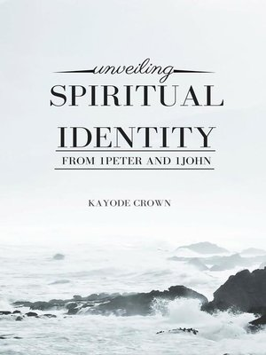 cover image of Unveiling Spiritual Identity From 1Peter and 1John