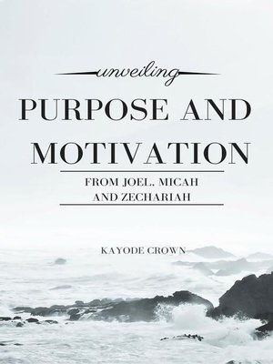 cover image of Unveiling Purpose and Motivation From Joel, Micah, and Zechariah