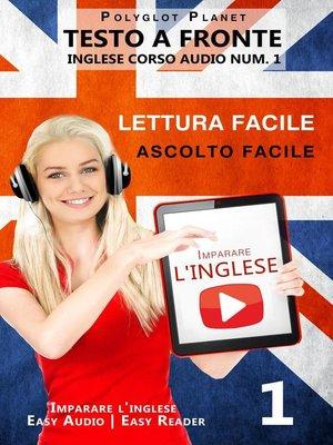 cover image of Imparare l'inglese--Lettura facile | Ascolto facile | Testo a fronte Inglese corso audio num. 1