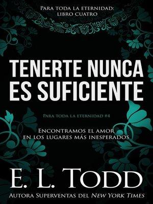cover image of Tenerte nunca es suficiente