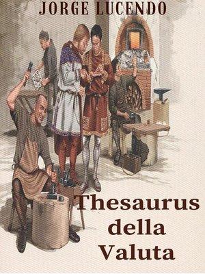 cover image of Thesaurus della Valuta--Storia della Numismatica