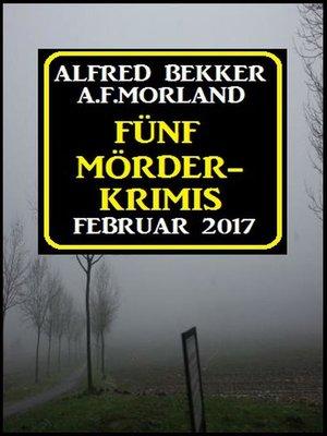 cover image of Fünf Mörder-Krimis Februar 2017