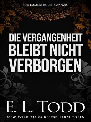 cover image of Die Vergangenheit bleibt nicht verborgen