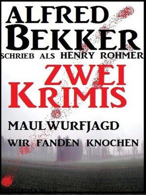 cover image of Zwei Alfred Bekker Krimis--Maulwurfjagd/Wir fanden Knochen