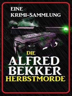 cover image of Die Alfred Bekker Herbstmorde