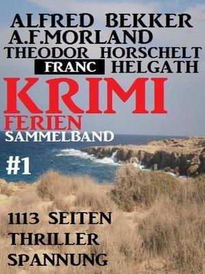 cover image of Krimi Ferien Sammelband #1--1113 Seiten Thriller Spannung