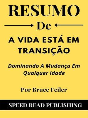cover image of Resumo De a Vida Está Em Transição Por Bruce Feiler  Dominando a Mudança Em Qualquer Idade