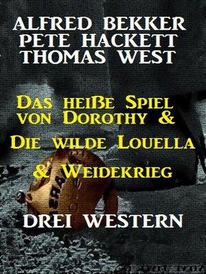cover image of Das heiße Spiel von Dorothy & Die wilde Louella & Weidekrieg