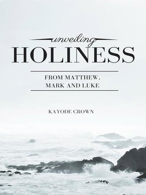 cover image of Unveiling Holiness From Matthew, Mark and Luke