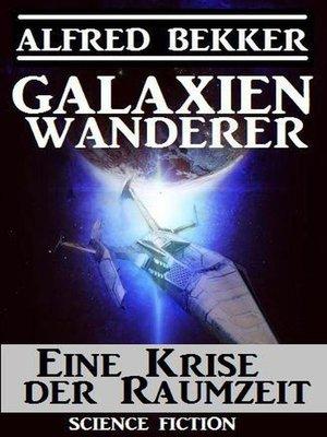 cover image of Galaxienwanderer--Eine Krise der Raumzeit