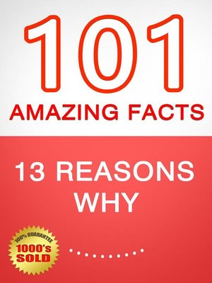cover image of 13 Reasons Why--101 Amazing Facts You Didn't Know