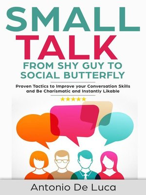 cover image of Shy Guy to Social Butterfly--Proven Tactics to Improve Your Conversation Skills and Be Charismatic, and Instantly Likable (Communications skills guide for Introverts): Small Talk, #1