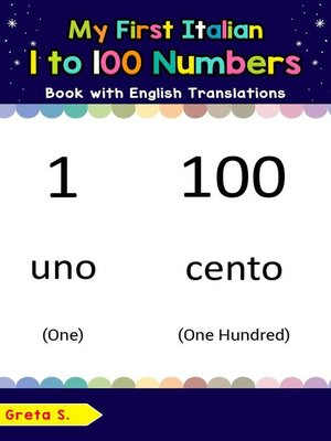 cover image of My First Italian 1 to 100 Numbers Book with English Translations