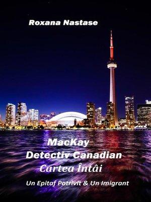 cover image of MacKay--Detectiv Canadian Cartea Întâi